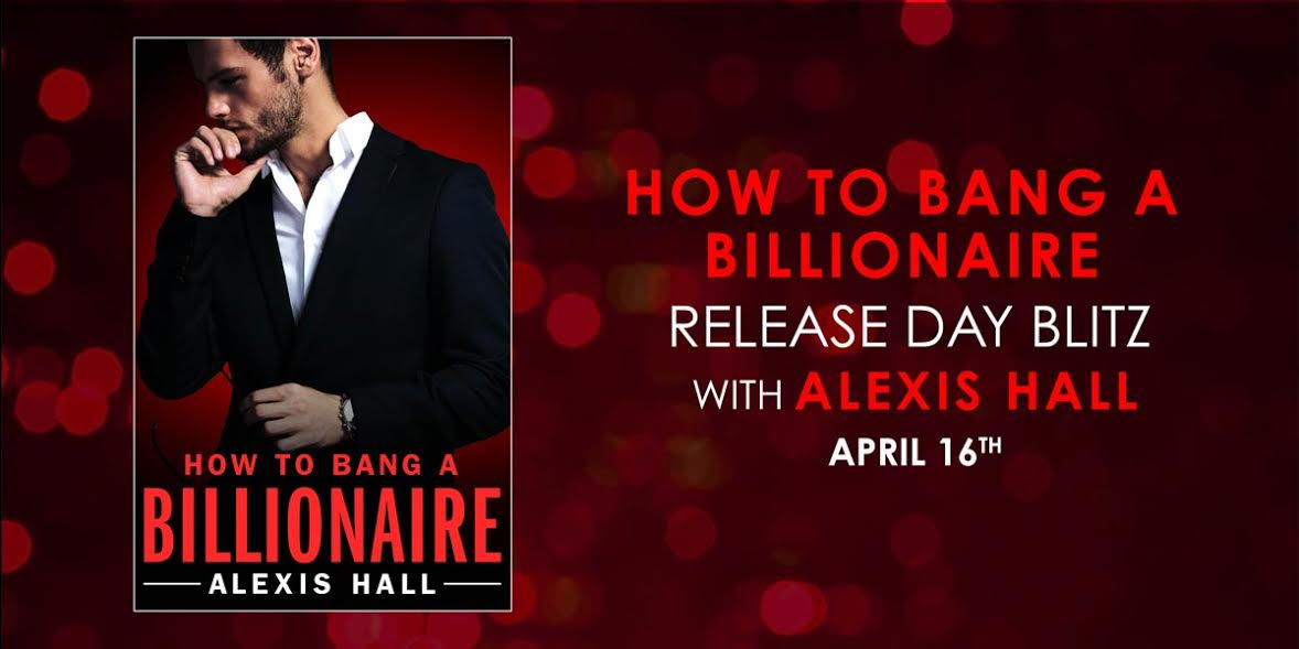 15 FREE downloads of HOW TO BANG A BILLIONAIRE by Alexis Hall