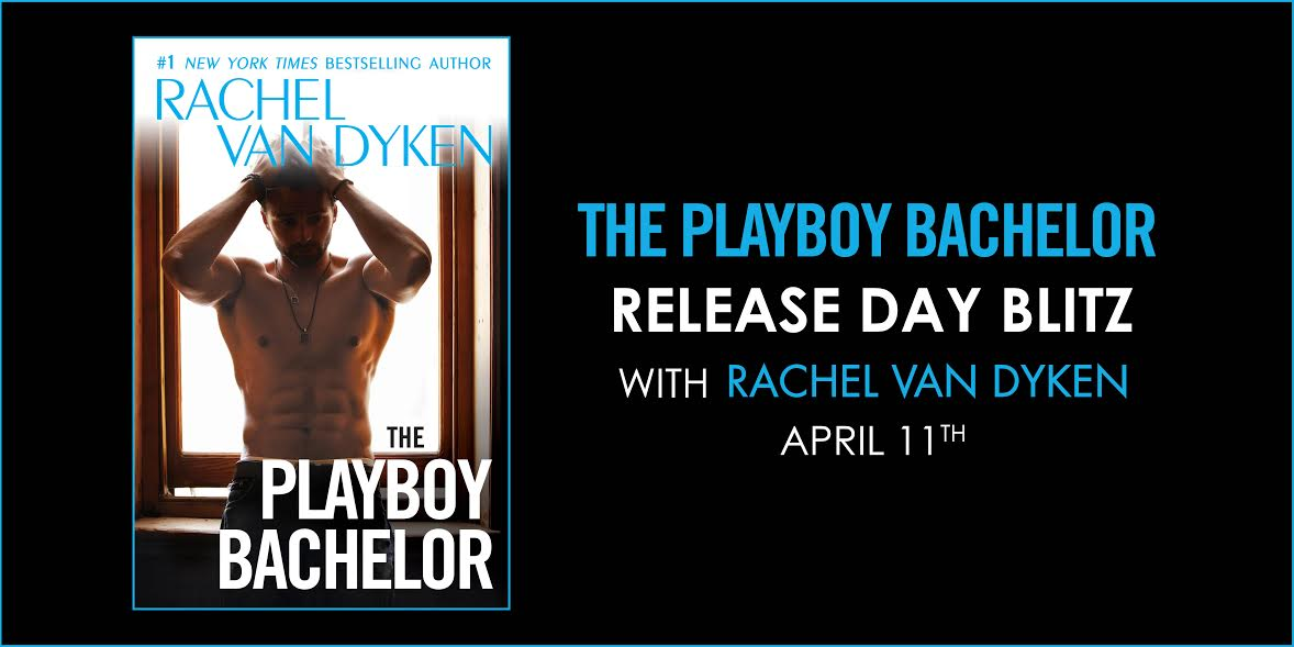 10 FREE downloads of THE PLAYBOY BACHELOR by Rachel Van Dyken